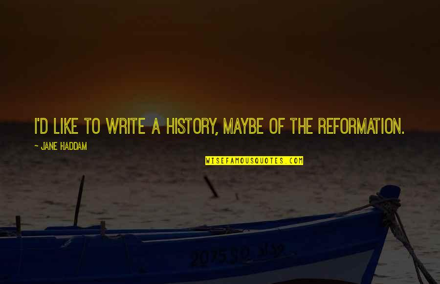 The Reformation Quotes By Jane Haddam: I'd like to write a history, maybe of