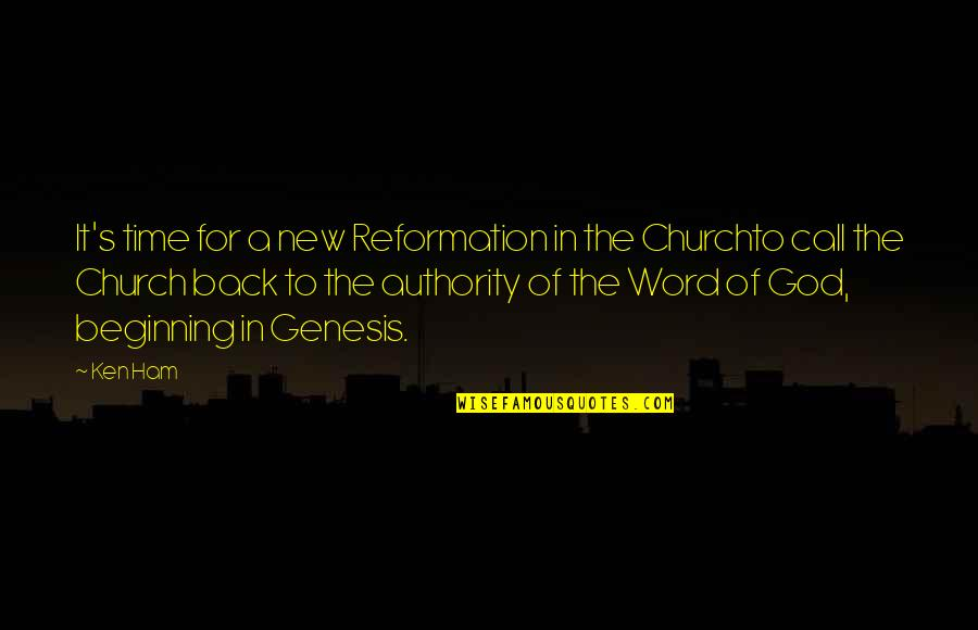 The Reformation Quotes By Ken Ham: It's time for a new Reformation in the