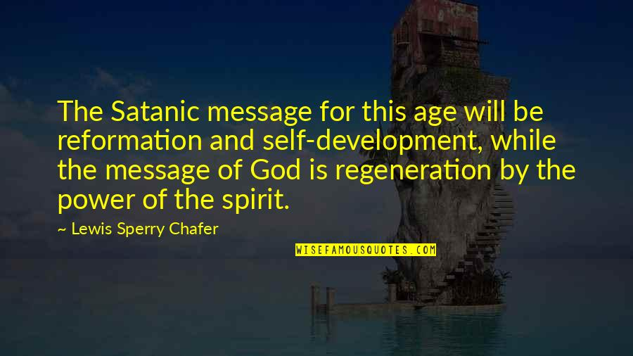The Reformation Quotes By Lewis Sperry Chafer: The Satanic message for this age will be