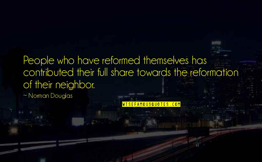 The Reformation Quotes By Norman Douglas: People who have reformed themselves has contributed their