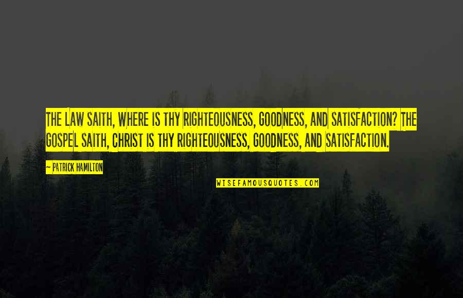 The Reformation Quotes By Patrick Hamilton: The Law saith, Where is thy righteousness, goodness,