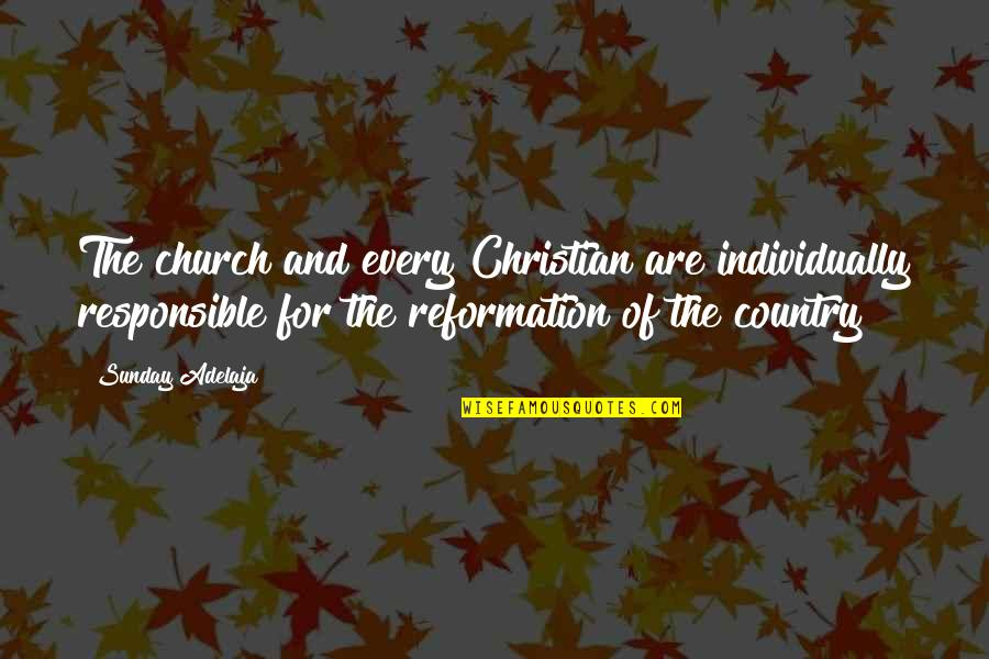 The Reformation Quotes By Sunday Adelaja: The church and every Christian are individually responsible