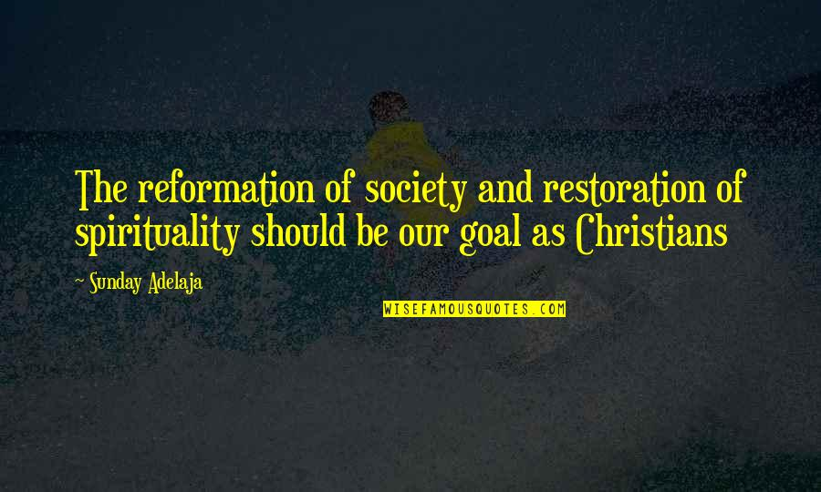 The Reformation Quotes By Sunday Adelaja: The reformation of society and restoration of spirituality