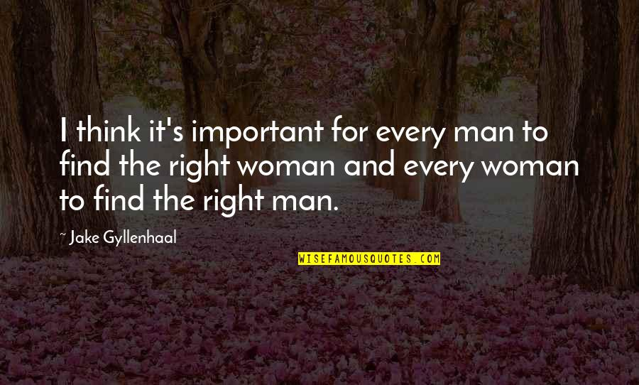 The Rich Man's Daughter Quotes By Jake Gyllenhaal: I think it's important for every man to
