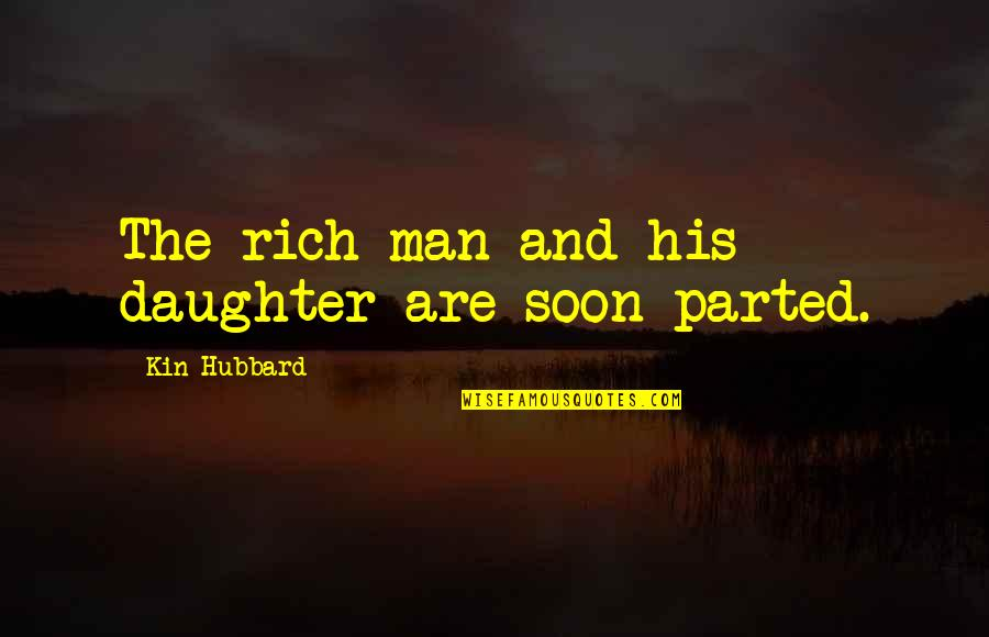 The Rich Man's Daughter Quotes By Kin Hubbard: The rich man and his daughter are soon