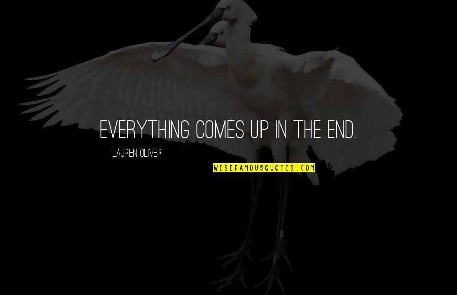 The Rich Man's Daughter Quotes By Lauren Oliver: Everything comes up in the end.