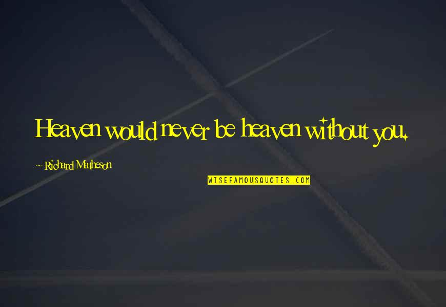 The Rich Man's Daughter Quotes By Richard Matheson: Heaven would never be heaven without you.