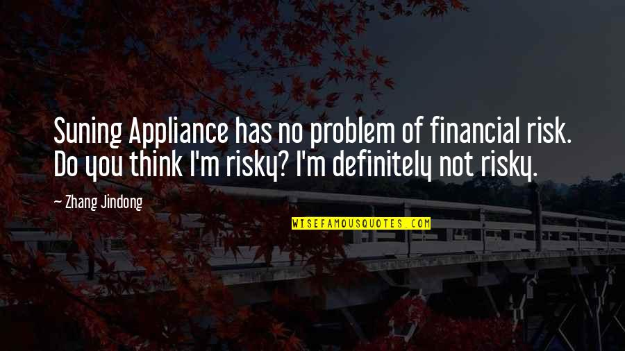 The Rich Man's Daughter Quotes By Zhang Jindong: Suning Appliance has no problem of financial risk.