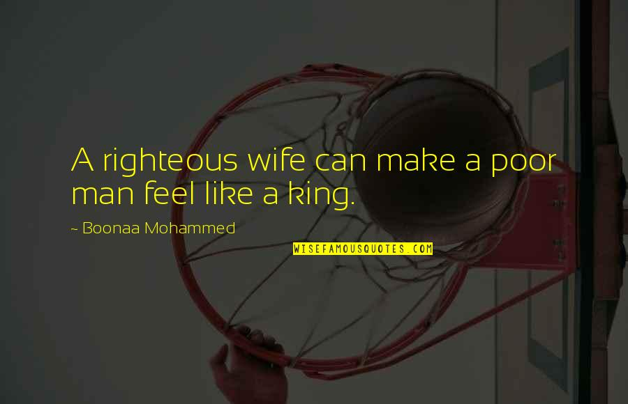 The Righteous Man Quotes By Boonaa Mohammed: A righteous wife can make a poor man