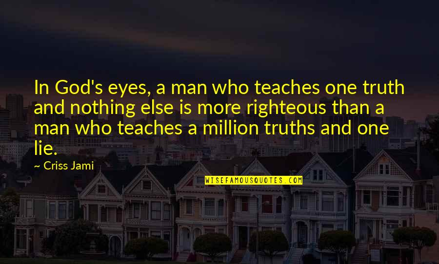 The Righteous Man Quotes By Criss Jami: In God's eyes, a man who teaches one