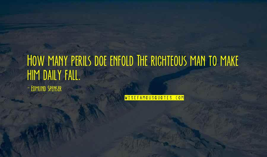 The Righteous Man Quotes By Edmund Spenser: How many perils doe enfold The righteous man