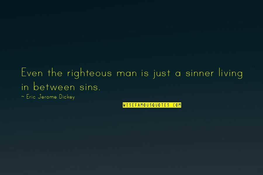 The Righteous Man Quotes By Eric Jerome Dickey: Even the righteous man is just a sinner
