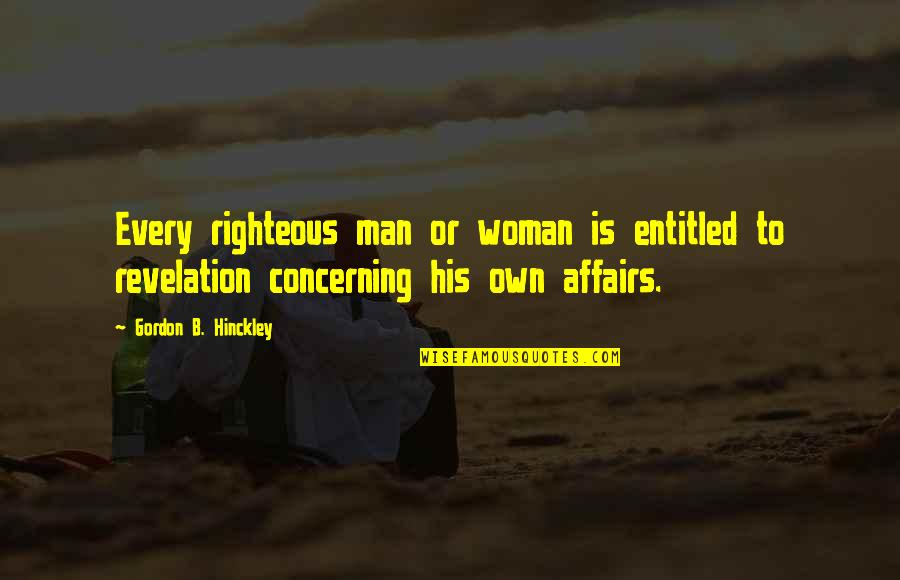 The Righteous Man Quotes By Gordon B. Hinckley: Every righteous man or woman is entitled to