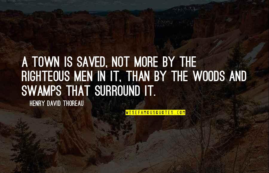 The Righteous Man Quotes By Henry David Thoreau: A town is saved, not more by the