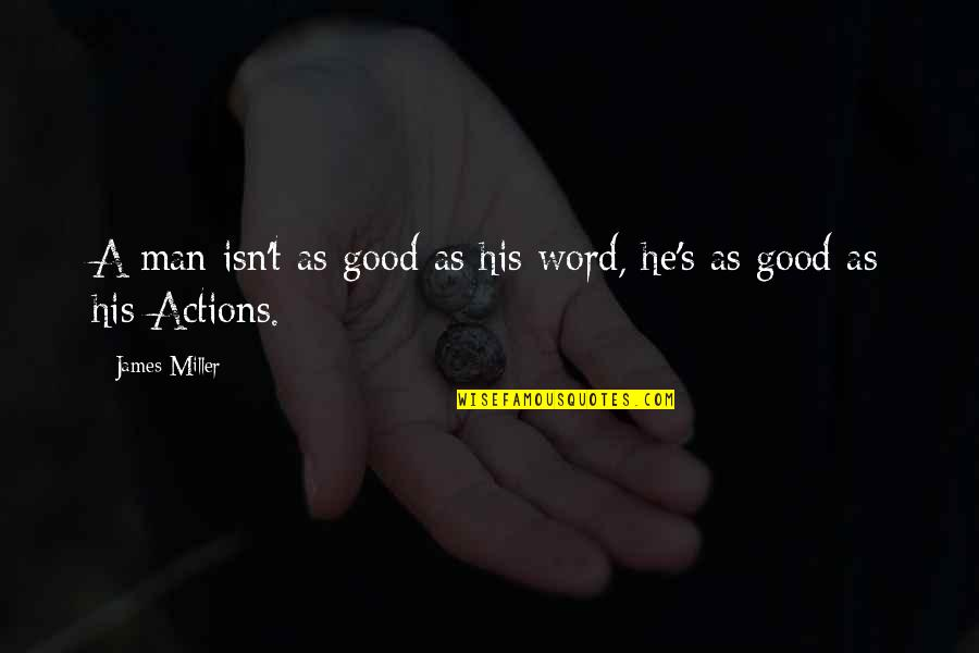 The Righteous Man Quotes By James Miller: A man isn't as good as his word,