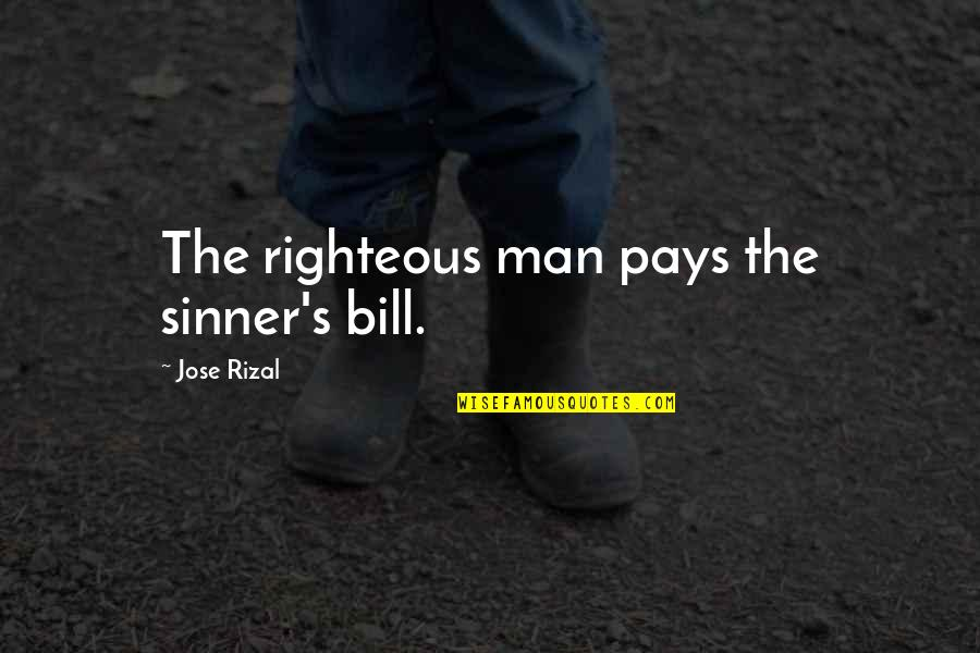 The Righteous Man Quotes By Jose Rizal: The righteous man pays the sinner's bill.