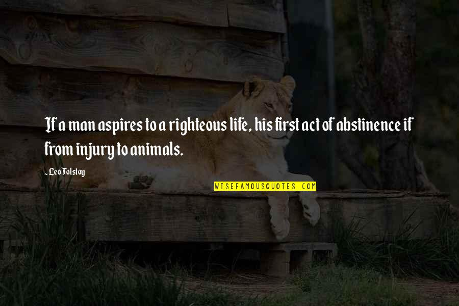The Righteous Man Quotes By Leo Tolstoy: If a man aspires to a righteous life,