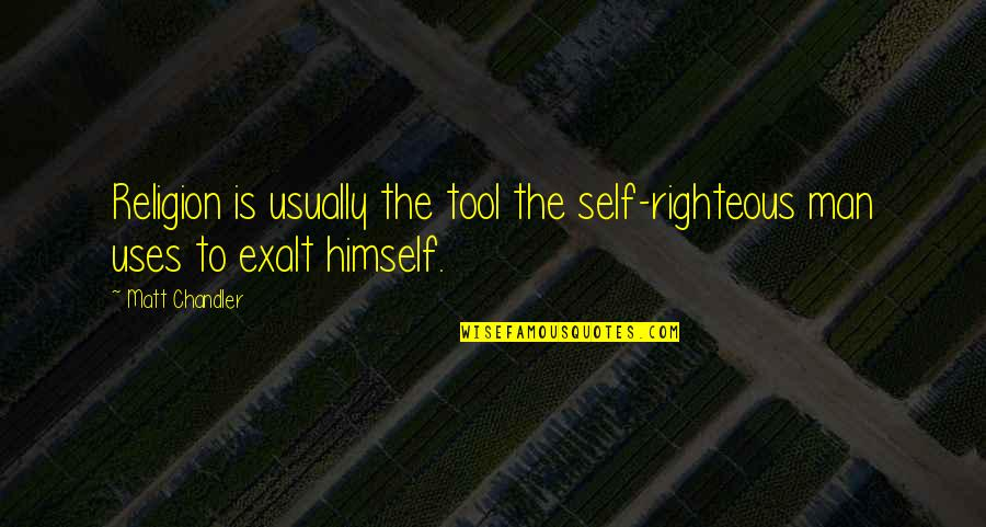 The Righteous Man Quotes By Matt Chandler: Religion is usually the tool the self-righteous man