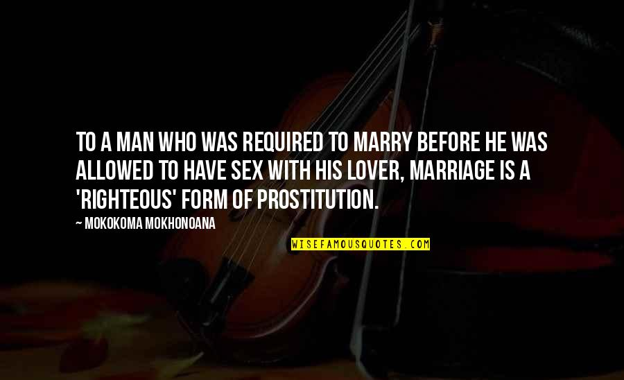 The Righteous Man Quotes By Mokokoma Mokhonoana: To a man who was required to marry