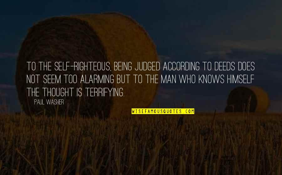 The Righteous Man Quotes By Paul Washer: To the self-righteous, being judged according to deeds