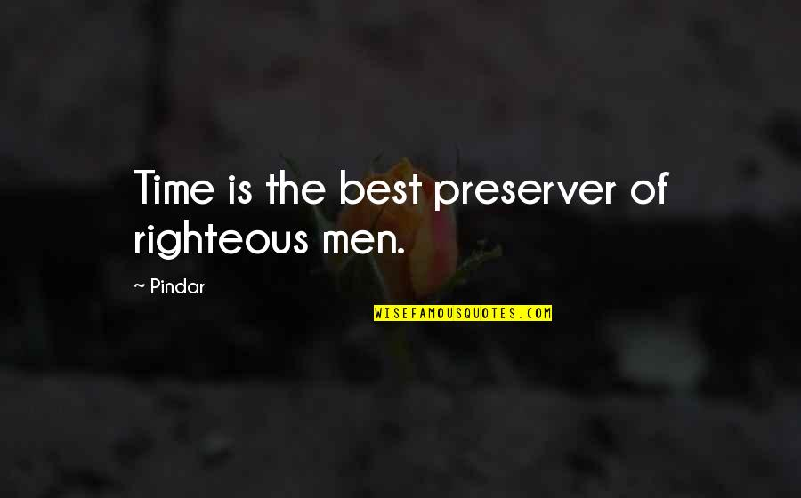 The Righteous Man Quotes By Pindar: Time is the best preserver of righteous men.