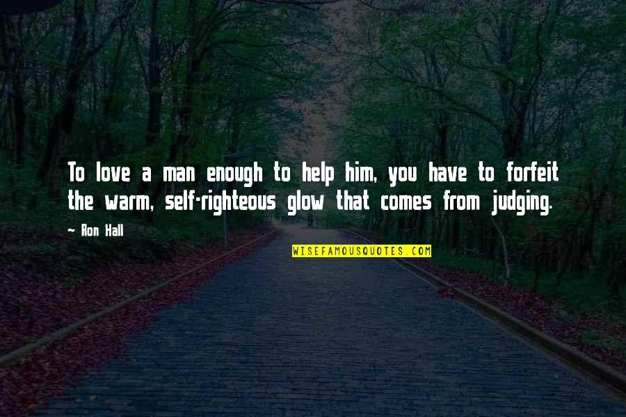 The Righteous Man Quotes By Ron Hall: To love a man enough to help him,