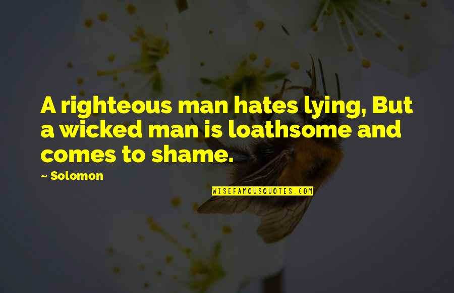 The Righteous Man Quotes By Solomon: A righteous man hates lying, But a wicked