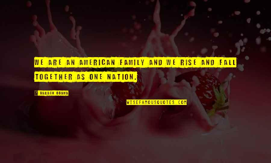The Rise And Fall Of Nations Quotes By Barack Obama: We are an American family and we rise