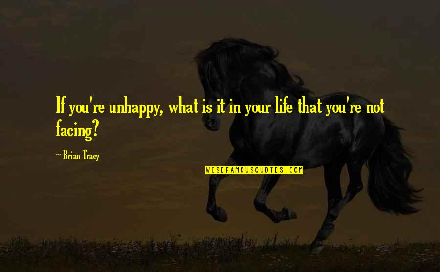 The River 1951 Quotes By Brian Tracy: If you're unhappy, what is it in your