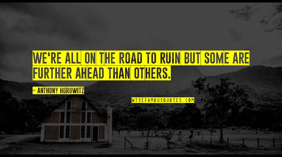 The Road Ahead Quotes By Anthony Horowitz: We're all on the road to ruin but