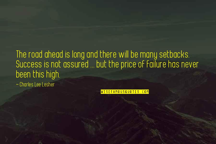 The Road Ahead Quotes By Charles Lee Lesher: The road ahead is long and there will