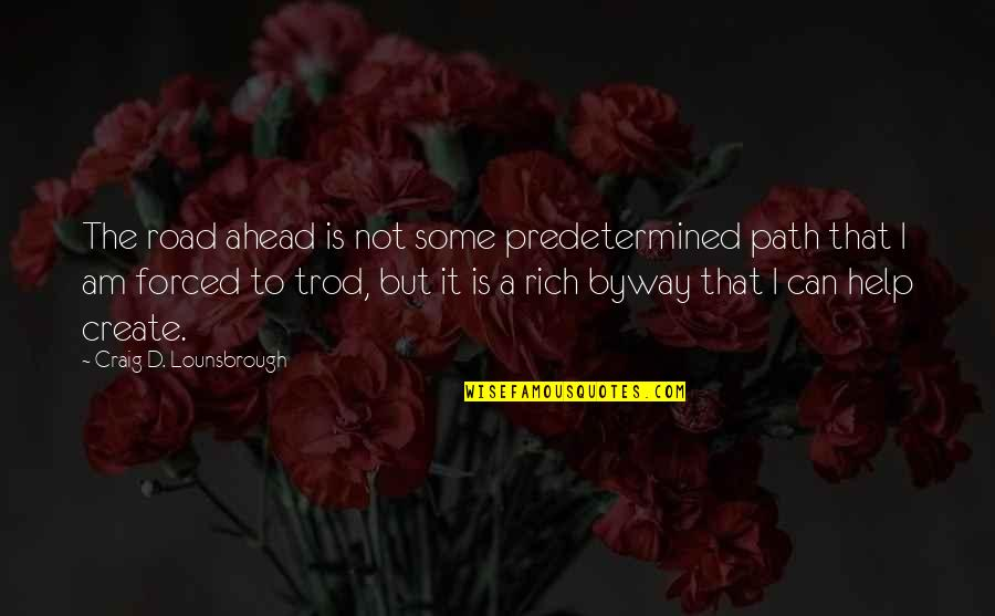 The Road Ahead Quotes By Craig D. Lounsbrough: The road ahead is not some predetermined path