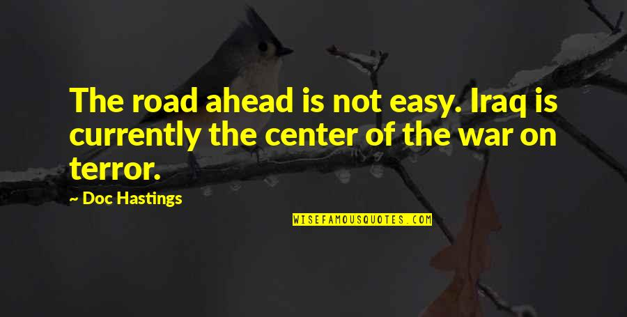 The Road Ahead Quotes By Doc Hastings: The road ahead is not easy. Iraq is