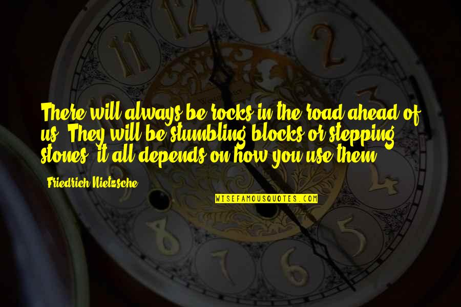 The Road Ahead Quotes By Friedrich Nietzsche: There will always be rocks in the road