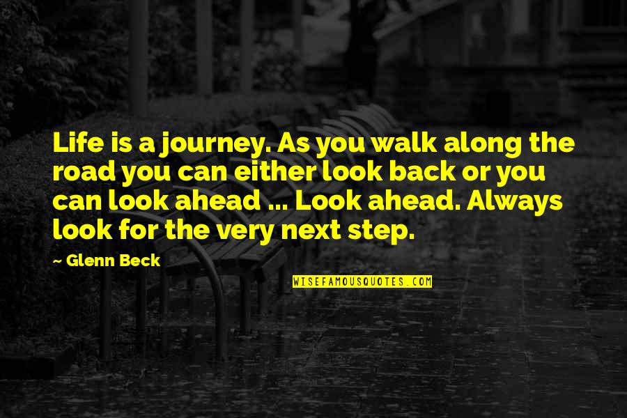 The Road Ahead Quotes By Glenn Beck: Life is a journey. As you walk along