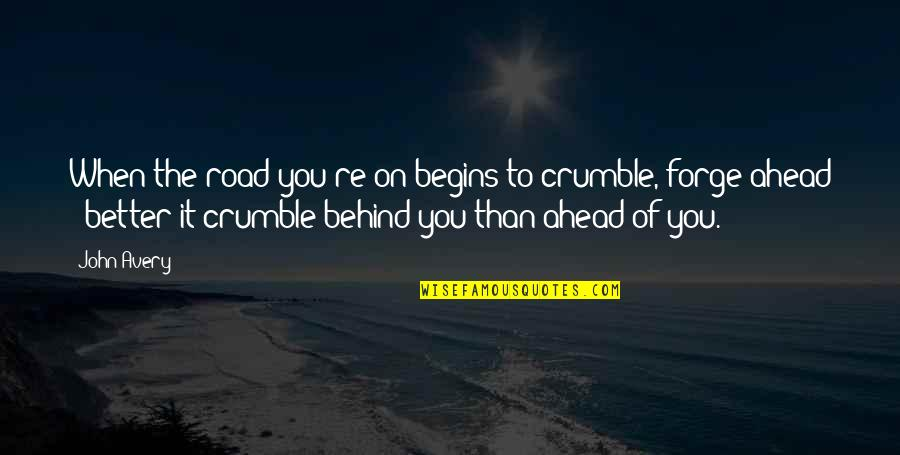 The Road Ahead Quotes By John Avery: When the road you're on begins to crumble,