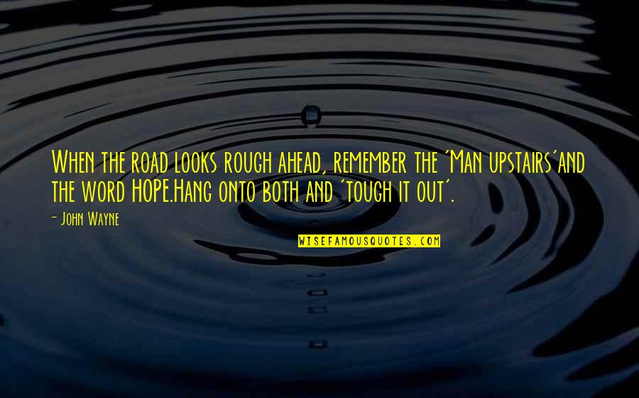 The Road Ahead Quotes By John Wayne: When the road looks rough ahead, remember the