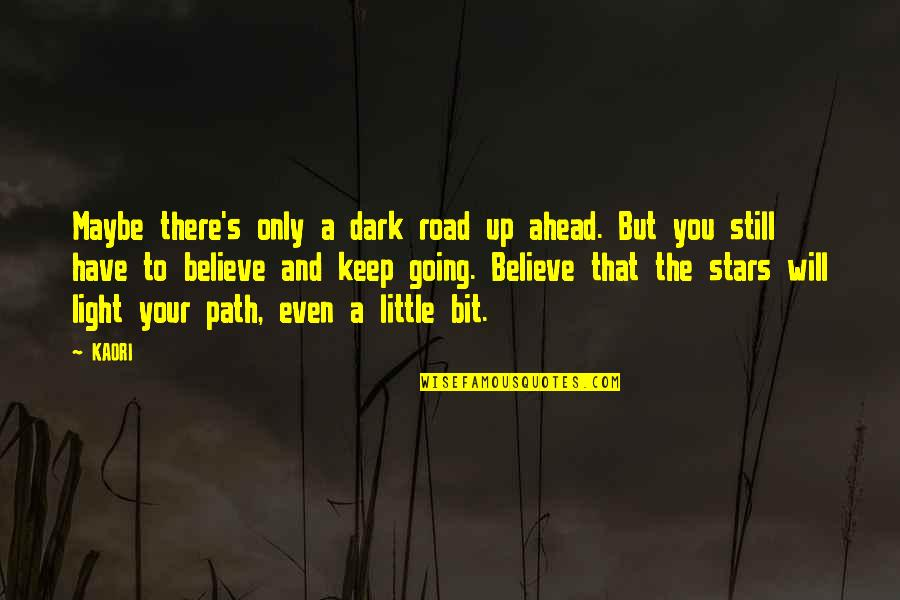 The Road Ahead Quotes By KAORI: Maybe there's only a dark road up ahead.
