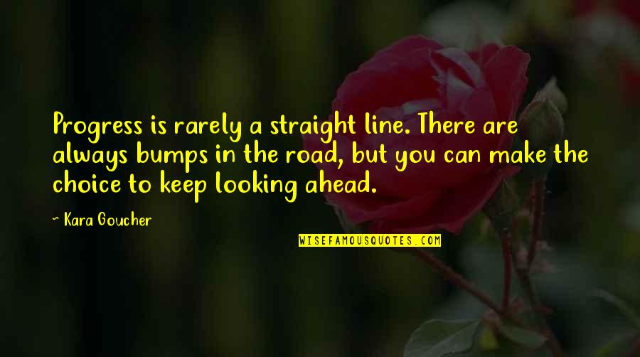 The Road Ahead Quotes By Kara Goucher: Progress is rarely a straight line. There are