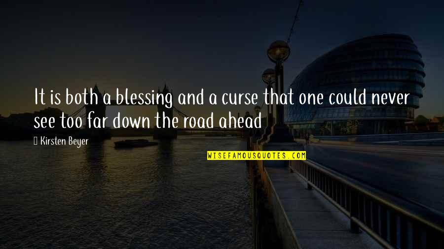 The Road Ahead Quotes By Kirsten Beyer: It is both a blessing and a curse