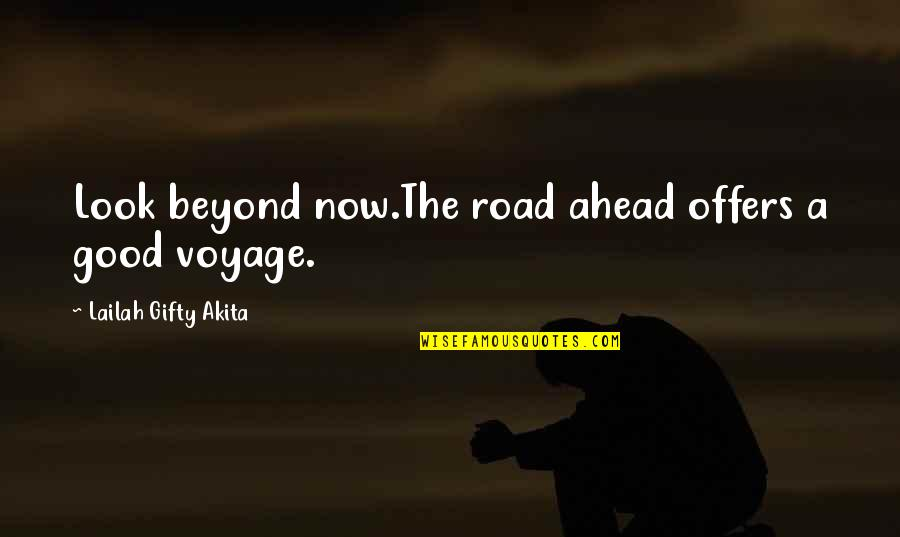 The Road Ahead Quotes By Lailah Gifty Akita: Look beyond now.The road ahead offers a good