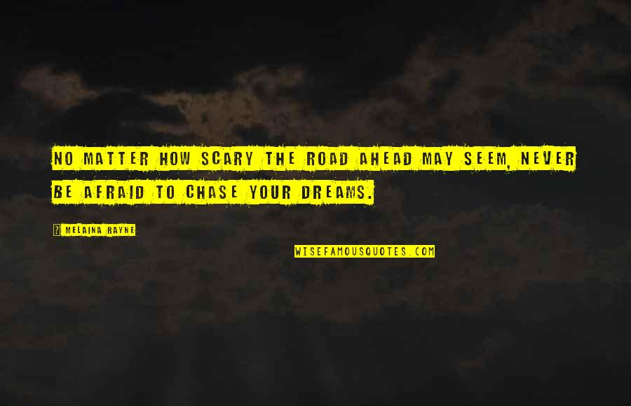 The Road Ahead Quotes By Melaina Rayne: No matter how scary the road ahead may