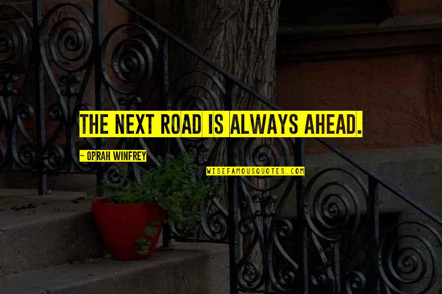 The Road Ahead Quotes By Oprah Winfrey: The next road is always ahead.