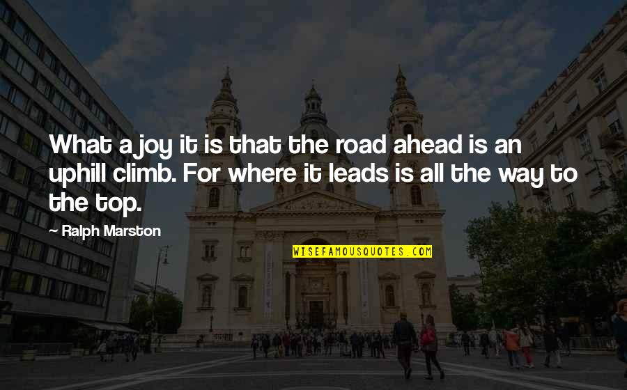 The Road Ahead Quotes By Ralph Marston: What a joy it is that the road