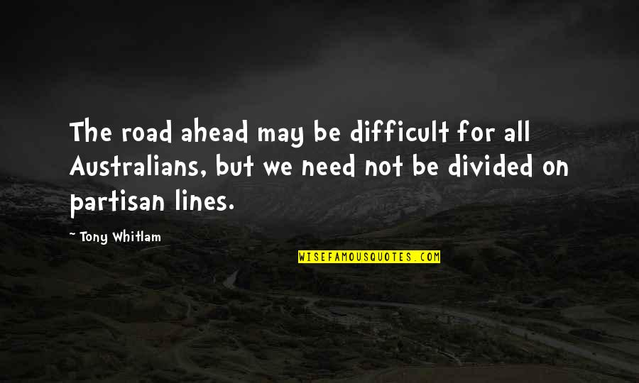 The Road Ahead Quotes By Tony Whitlam: The road ahead may be difficult for all