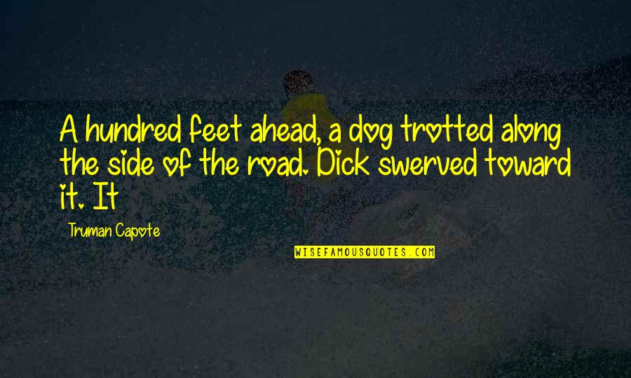 The Road Ahead Quotes By Truman Capote: A hundred feet ahead, a dog trotted along