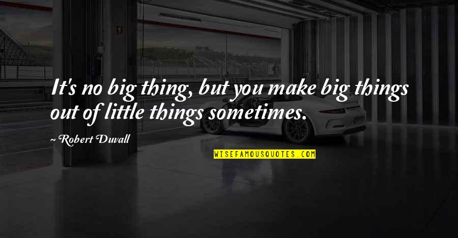 The Road Basement Quotes By Robert Duvall: It's no big thing, but you make big