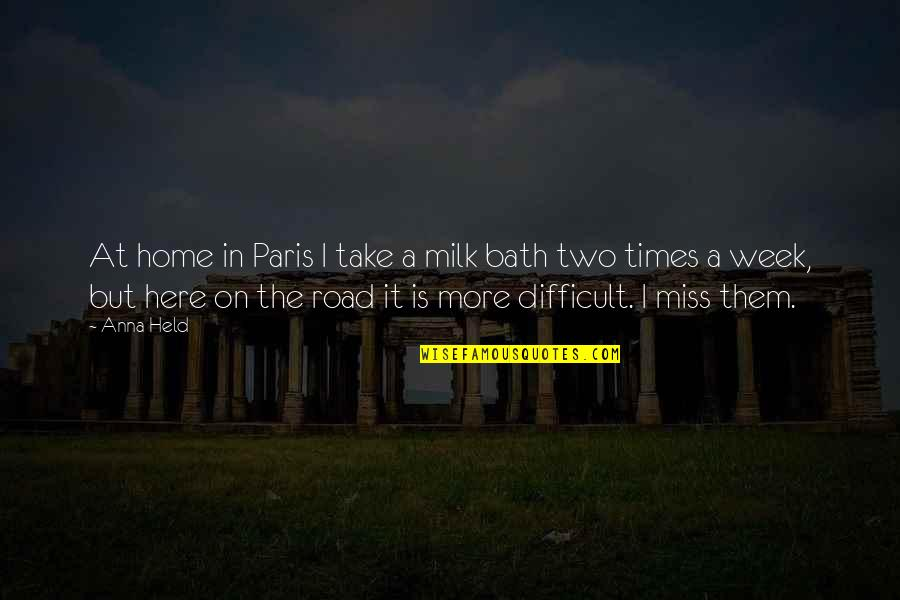 The Road Home Quotes By Anna Held: At home in Paris I take a milk