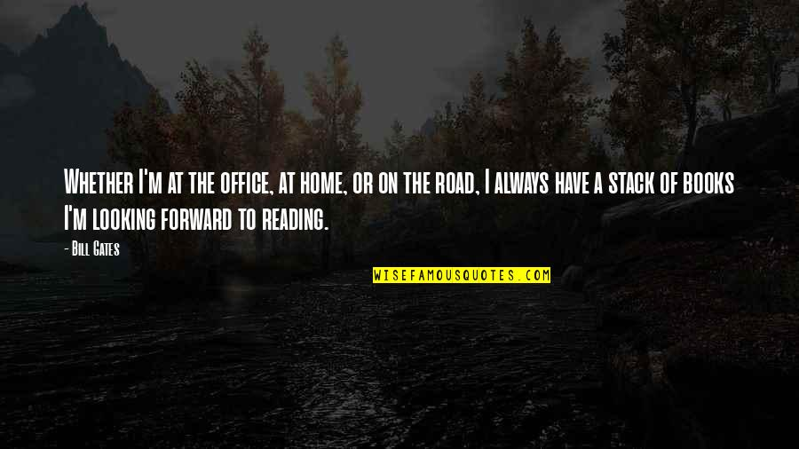 The Road Home Quotes By Bill Gates: Whether I'm at the office, at home, or
