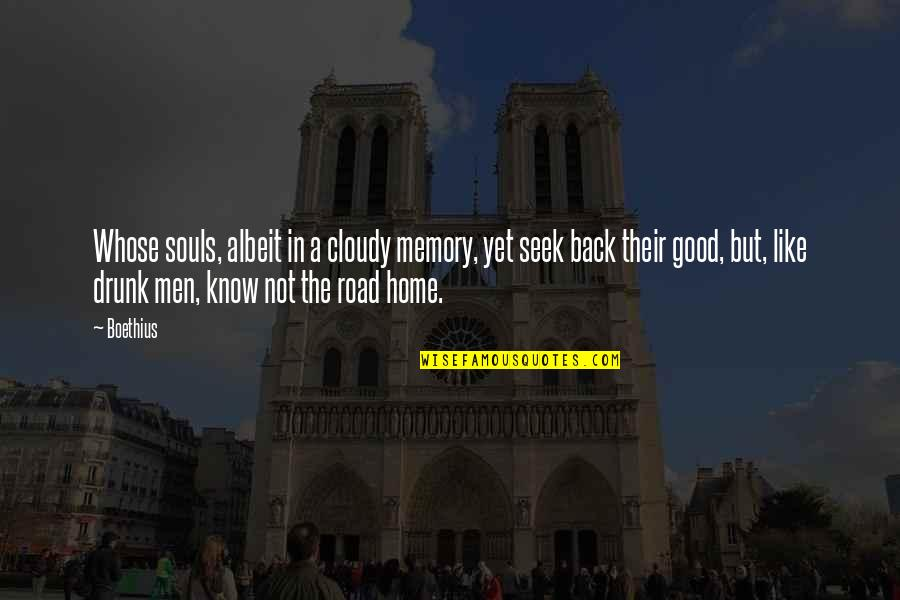 The Road Home Quotes By Boethius: Whose souls, albeit in a cloudy memory, yet